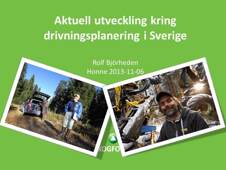 Aktuell utveckling kring drivningsplanering i Sverige Rolf Björheden Honne 2013-11-06
