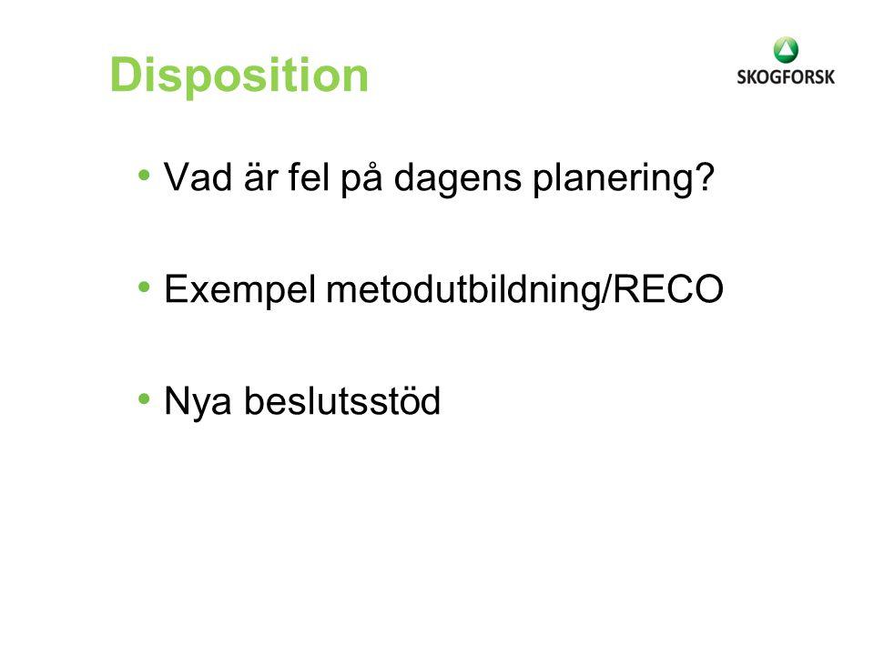 Disposition Vad är fel på dagens planering? Exempel metodutbildning/RECO Nya beslutsstöd
