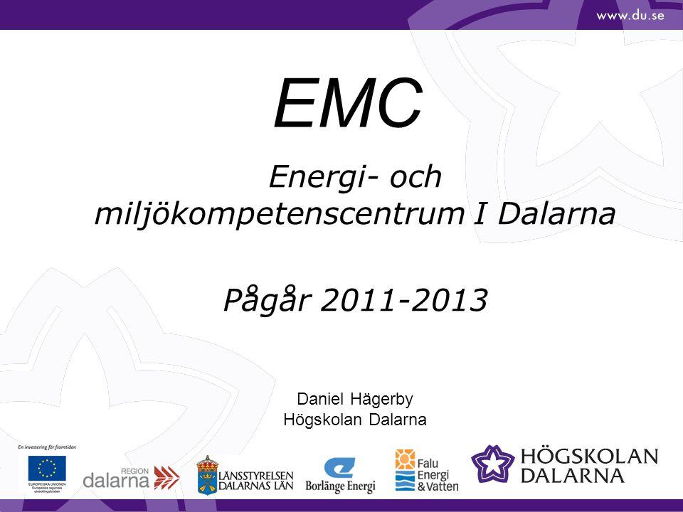 EMC Energi- och miljökompetenscentrum I Dalarna Pågår 2011-2013 Daniel Hägerby Högskolan Dalarna