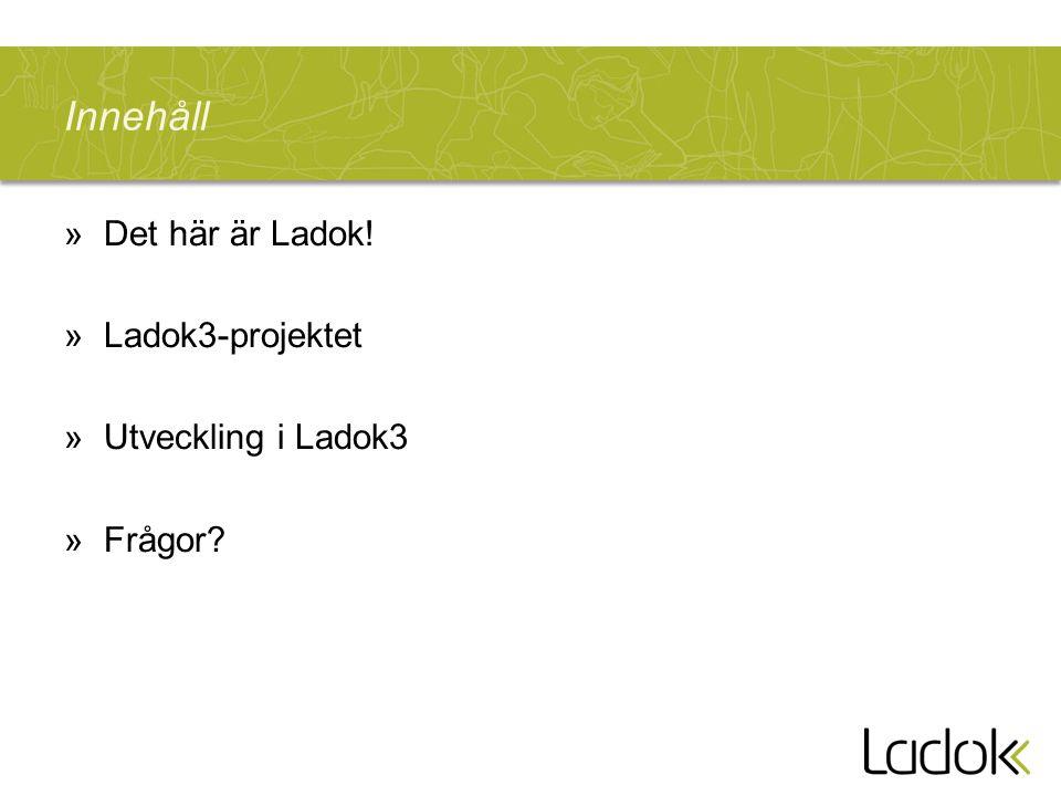 Innehåll »Det här är Ladok! »Ladok3-projektet »Utveckling i Ladok3 »Frågor?