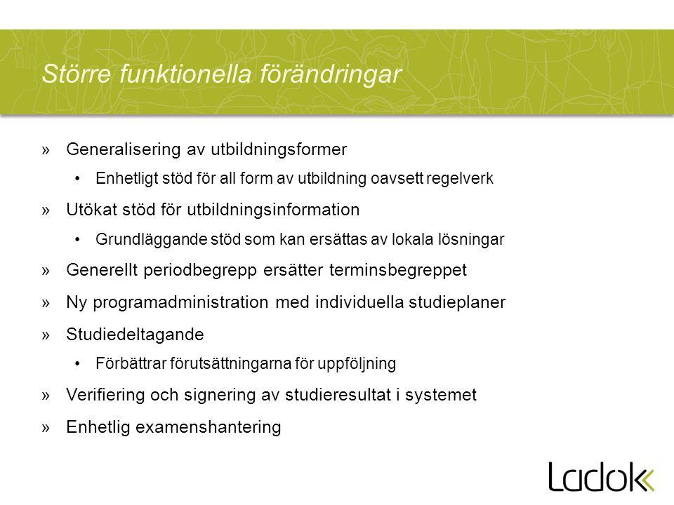 Större funktionella förändringar »Generalisering av utbildningsformer Enhetligt stöd för all form av utbildning oavsett regelverk »Utökat stöd för utb