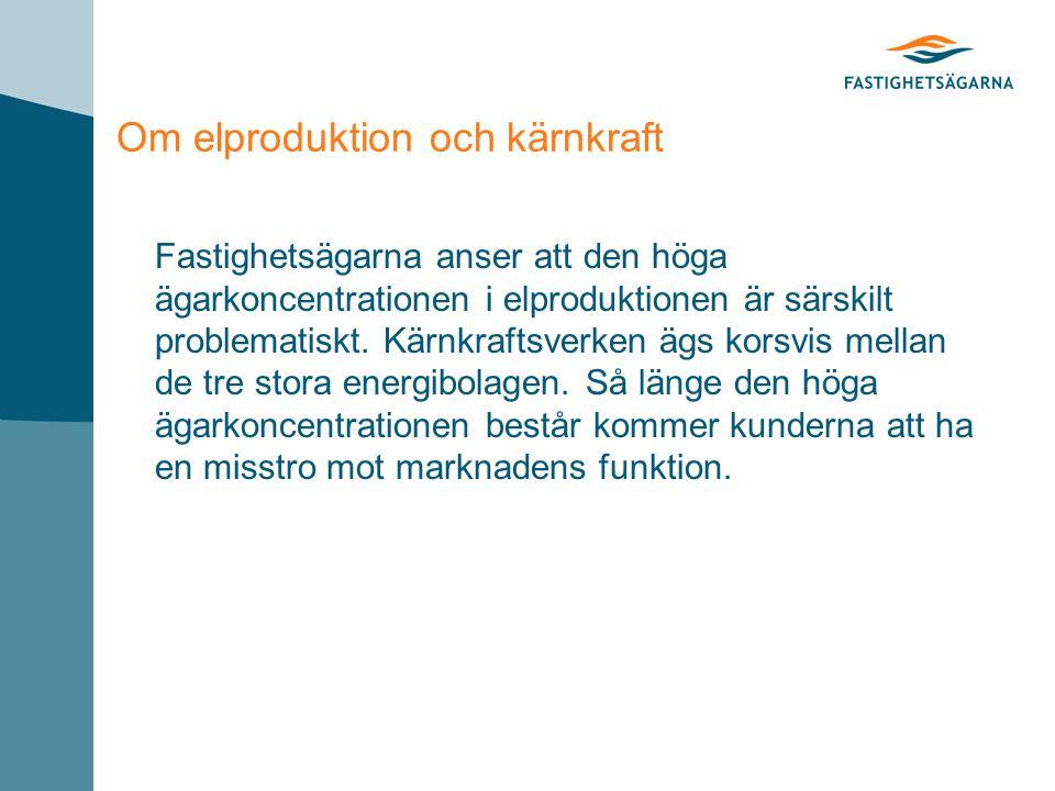 Om elproduktion och kärnkraft Fastighetsägarna anser att den höga ägarkoncentrationen i elproduktionen är särskilt problematiskt.