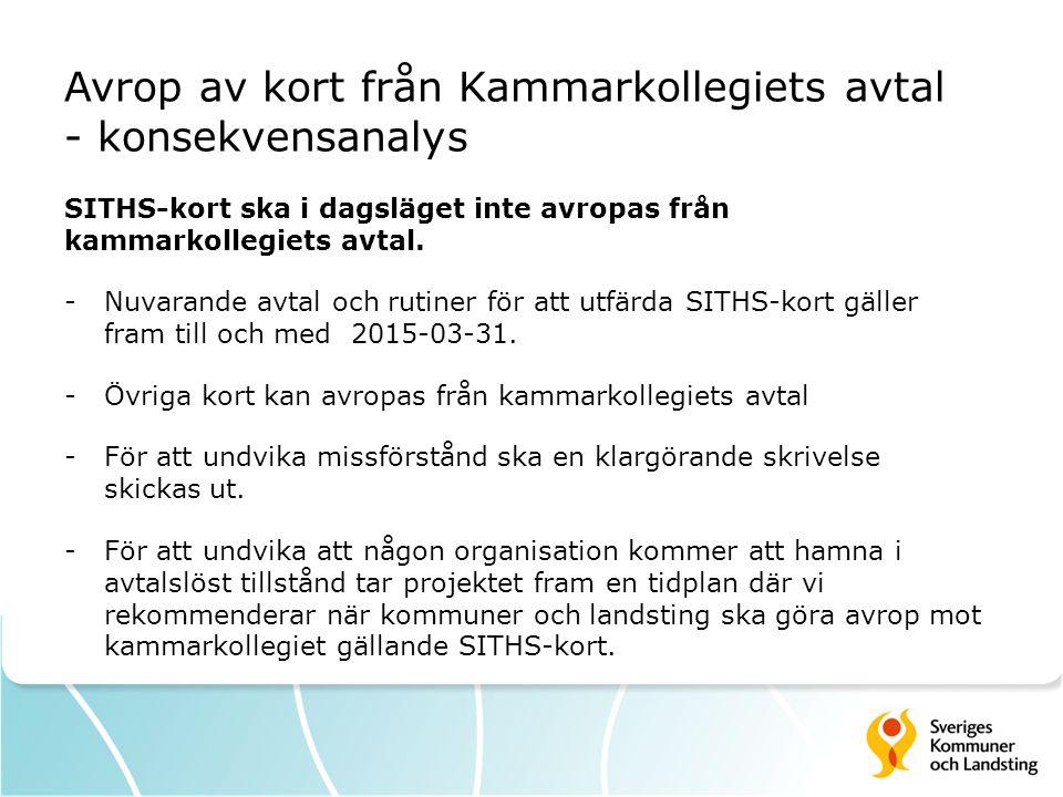 Avrop av kort från Kammarkollegiets avtal - konsekvensanalys SITHS-kort ska i dagsläget inte avropas från kammarkollegiets avtal. -Nuvarande avtal och