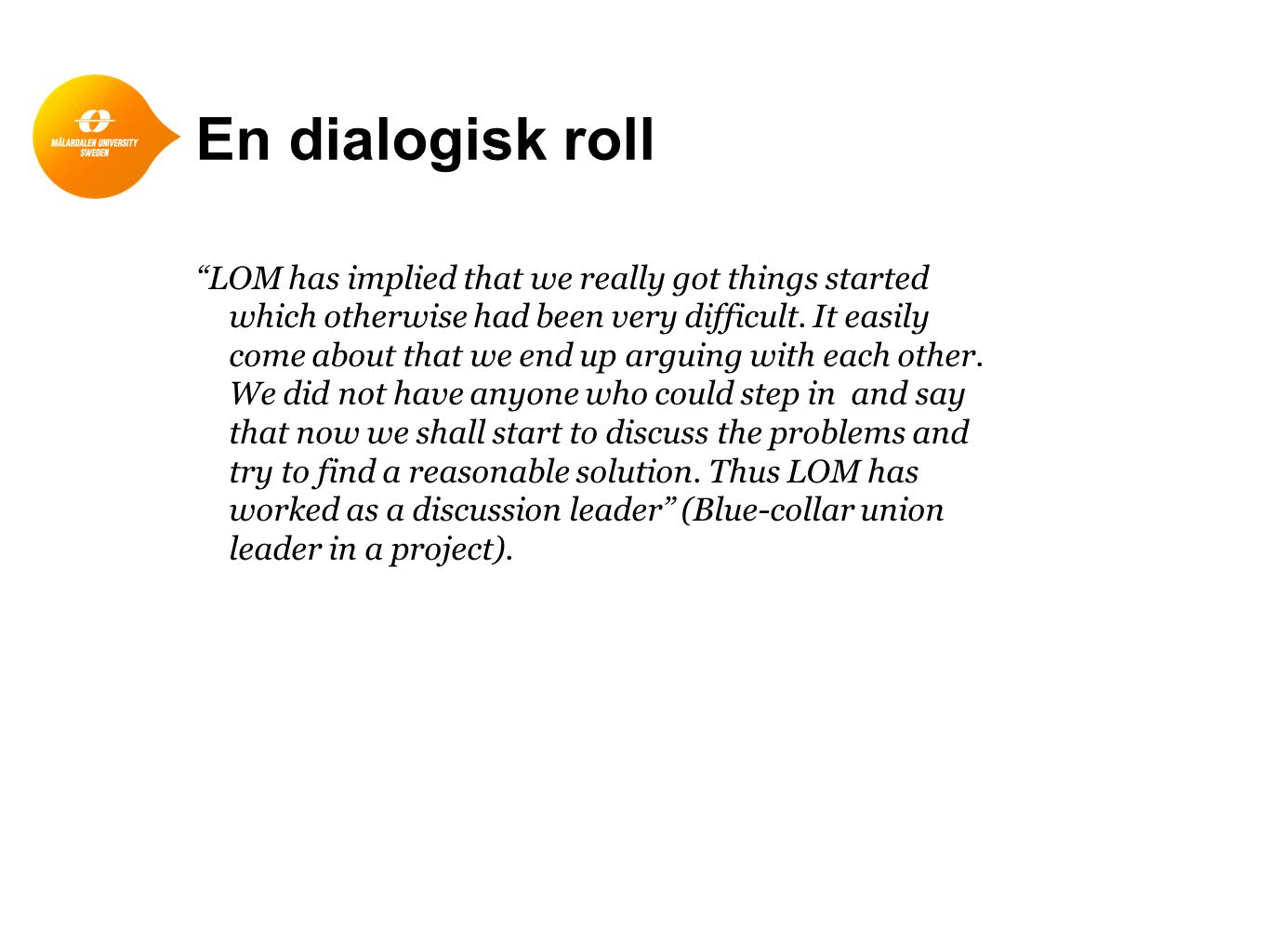 """En dialogisk roll """"LOM has implied that we really got things started which otherwise had been very difficult. It easily come about that we end up argu"""