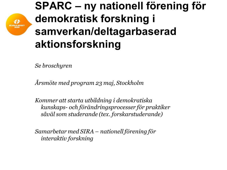 SPARC – ny nationell förening för demokratisk forskning i samverkan/deltagarbaserad aktionsforskning Se broschyren Årsmöte med program 23 maj, Stockho