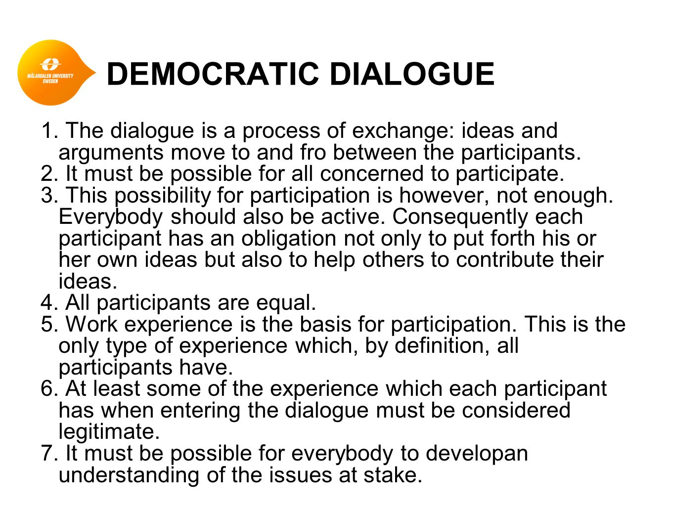 Democratic dialogue 8.All arguments which pertain to the issues under discussion are legitimate.