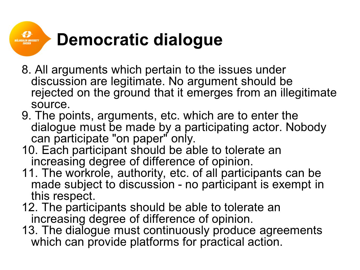 Democratic dialogue 8. All arguments which pertain to the issues under discussion are legitimate. No argument should be rejected on the ground that it