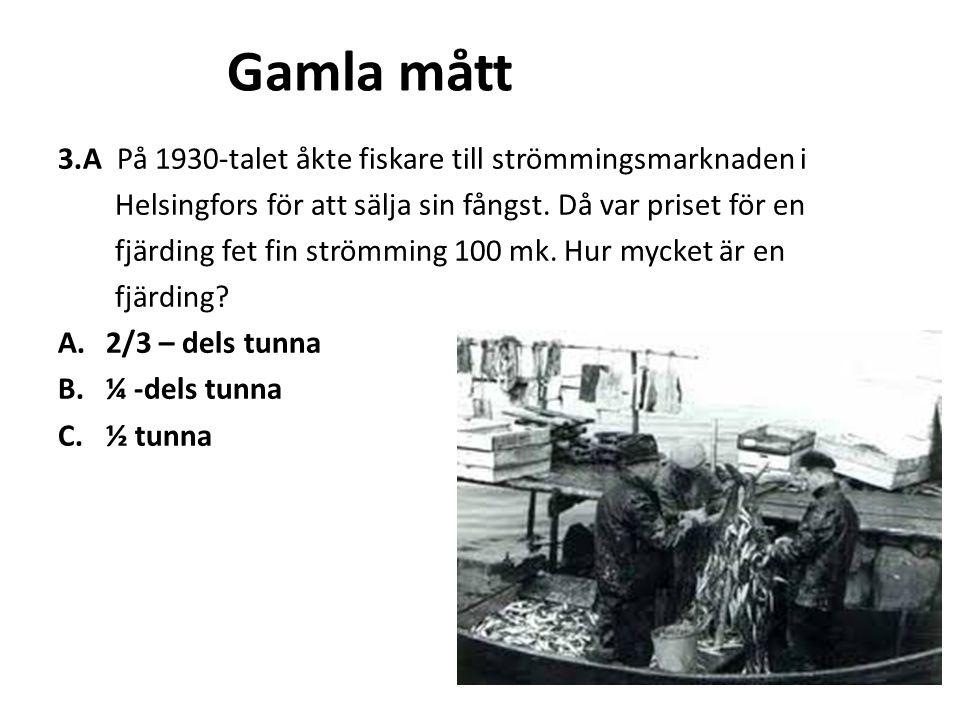Gamla mått 3.A På 1930-talet åkte fiskare till strömmingsmarknaden i Helsingfors för att sälja sin fångst. Då var priset för en fjärding fet fin ström