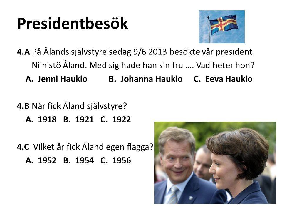 Presidentbesök 4.A På Ålands självstyrelsedag 9/6 2013 besökte vår president Niinistö Åland. Med sig hade han sin fru …. Vad heter hon? A. Jenni Hauki