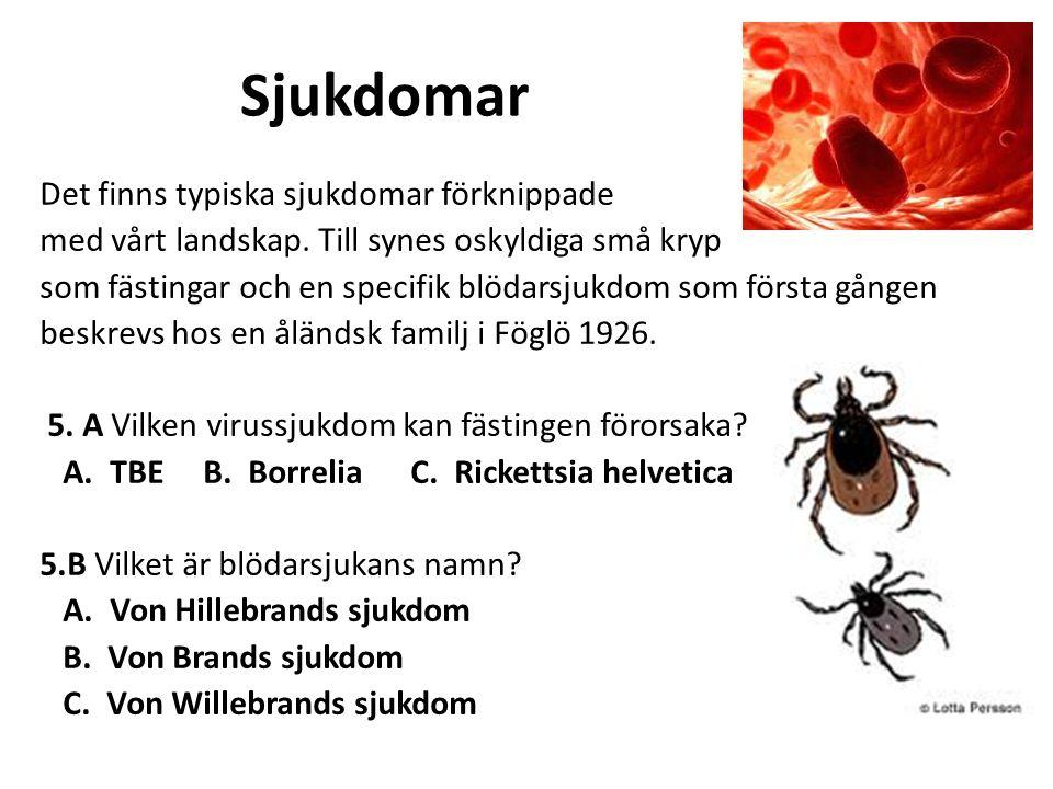 Sjukdomar Det finns typiska sjukdomar förknippade med vårt landskap.