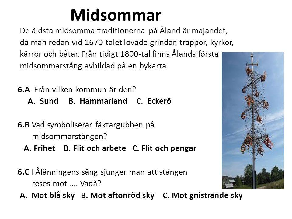 Midsommar De äldsta midsommartraditionerna på Åland är majandet, då man redan vid 1670-talet lövade grindar, trappor, kyrkor, kärror och båtar.