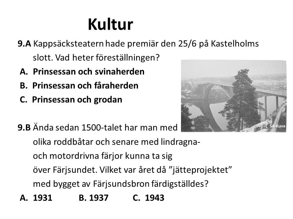 Kultur 9.A Kappsäcksteatern hade premiär den 25/6 på Kastelholms slott. Vad heter föreställningen? A. Prinsessan och svinaherden B. Prinsessan och får