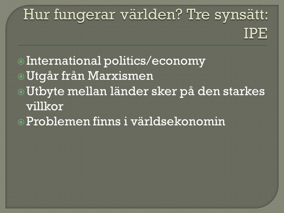  International politics/economy  Utgår från Marxismen  Utbyte mellan länder sker på den starkes villkor  Problemen finns i världsekonomin