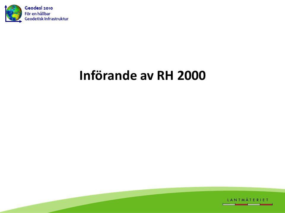 Geodesi 2010 För en hållbar Geodetisk Infrastruktur Utbyte och transformation av höjder 2013-04-03Införande av RH 200032 Ersätt alla fixars loka höjder med de nyberäknade RH 2000-höjderna.