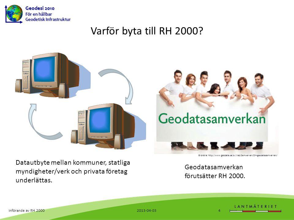 Geodesi 2010 För en hållbar Geodetisk Infrastruktur 2013-04-03Införande av RH 200015 Riksavvägningen allt mätt i ett sammanhang och med samma tolerans