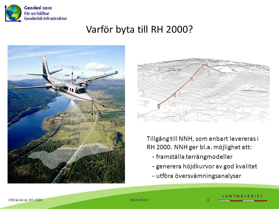 Geodesi 2010 För en hållbar Geodetisk Infrastruktur Övergång till RH 2000 I princip består ett höjdsystembyte av 3 delar: 1.Inventering och sammanställning av gamla mätningar + eventuellt kompletterande nymätningar inför Lantmäteriets utjämningsberäkning/analys och jämförelse mot RH 2000-höjder.
