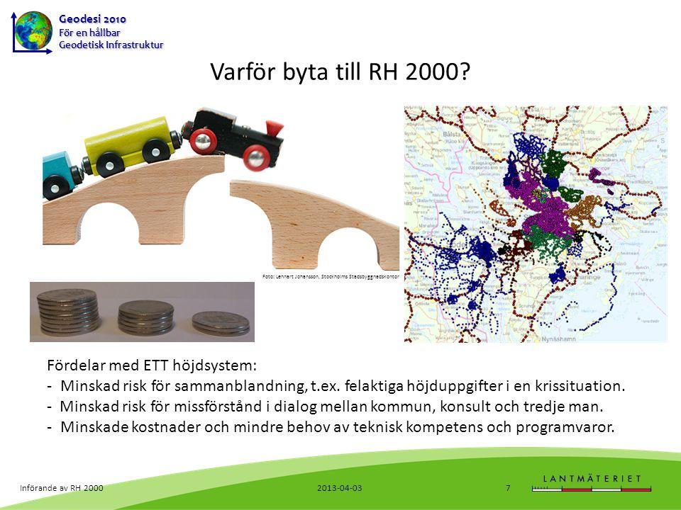 Geodesi 2010 För en hållbar Geodetisk Infrastruktur Jämförelse av höjder 2013-04-03Införande av RH 200028 Tannåker -0.214 Torpa -0.157 Vrå -0.171 Ljungby/Kånna -0.113 Ryssby -0.073 Lidhult -0.159 Lagan -0.124 Ansvarig: Lantmäteriet 1.Sammanställning och en första analys av materialet 2.Eventuella kompletterings- och anslutningsmätningar 3.Nyberäkning och analys av de lokala näten 4.Utbyte och transformation av höjder 5.Information och samråd