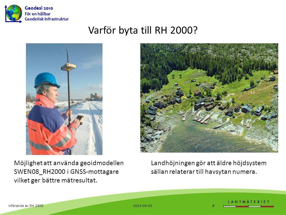 Geodesi 2010 För en hållbar Geodetisk Infrastruktur Jämförelse av höjder 2013-04-03Införande av RH 200029 Ansvarig: Lantmäteriet Hur stora är skillnaderna mellan höjder i RH 2000 och lokala/kommunala höjdsystem.