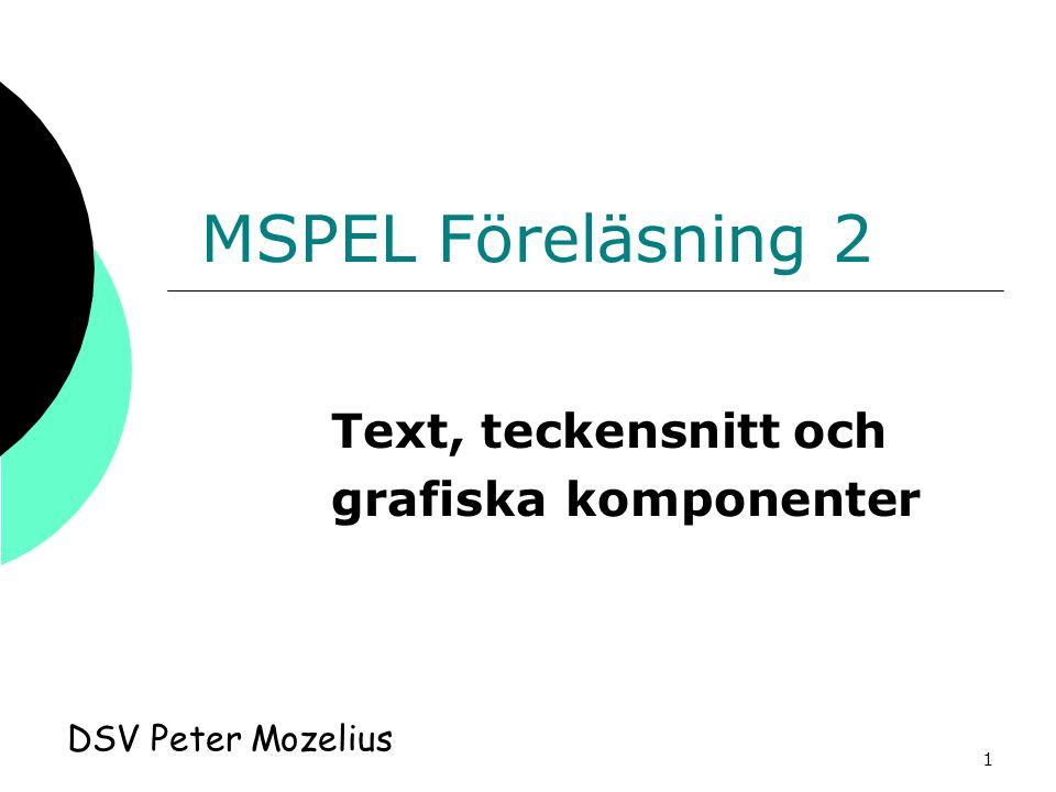 1 MSPEL Föreläsning 2 DSV Peter Mozelius Text, teckensnitt och grafiska komponenter