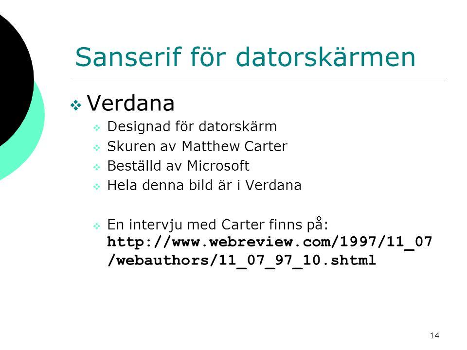 14 Sanserif för datorskärmen  Verdana  Designad för datorskärm  Skuren av Matthew Carter  Beställd av Microsoft  Hela denna bild är i Verdana  E