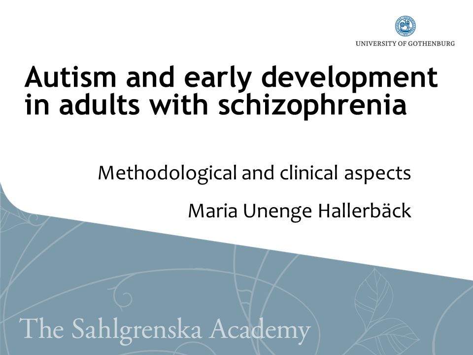 Autism and early development in adults with schizophrenia Methodological and clinical aspects Maria Unenge Hallerbäck