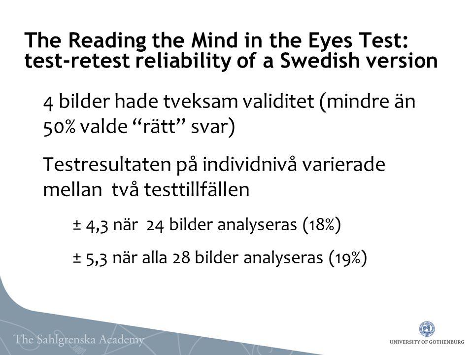 """The Reading the Mind in the Eyes Test: test-retest reliability of a Swedish version 4 bilder hade tveksam validitet (mindre än 50% valde """"rätt"""" svar)"""