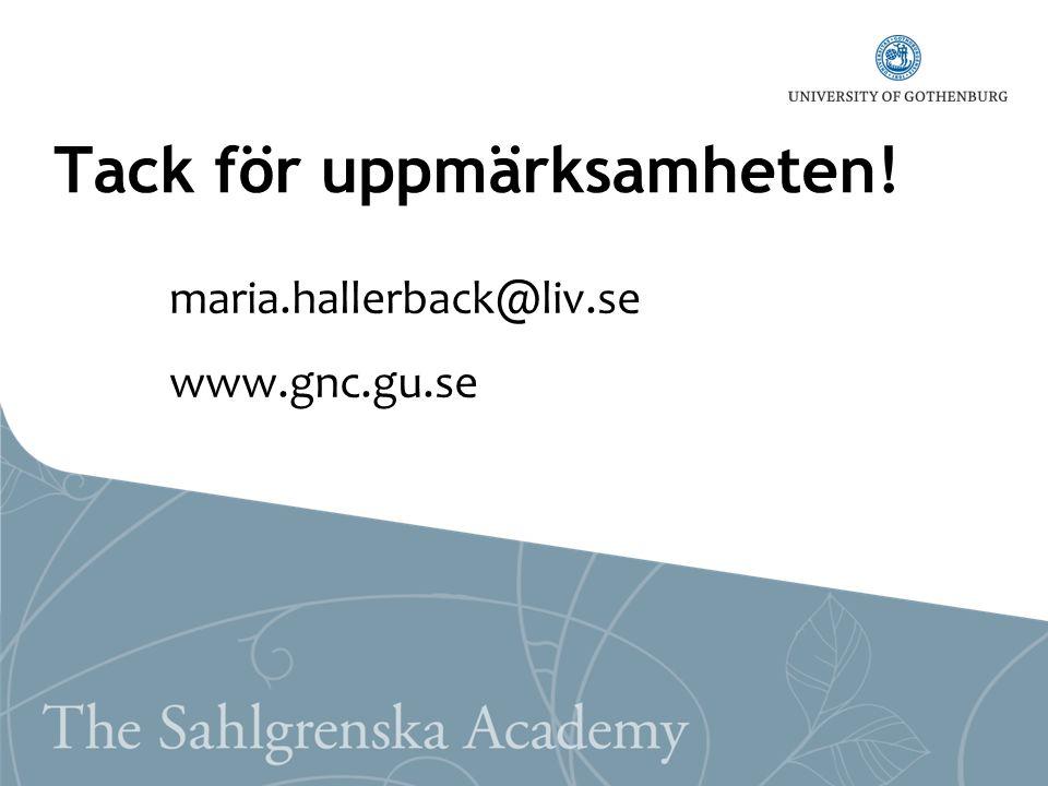 Tack för uppmärksamheten! maria.hallerback@liv.se www.gnc.gu.se