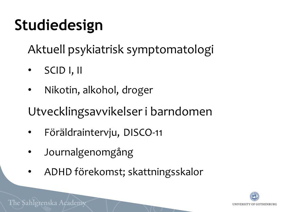 Studiedesign Aktuell psykiatrisk symptomatologi SCID I, II Nikotin, alkohol, droger Utvecklingsavvikelser i barndomen Föräldraintervju, DISCO-11 Journ