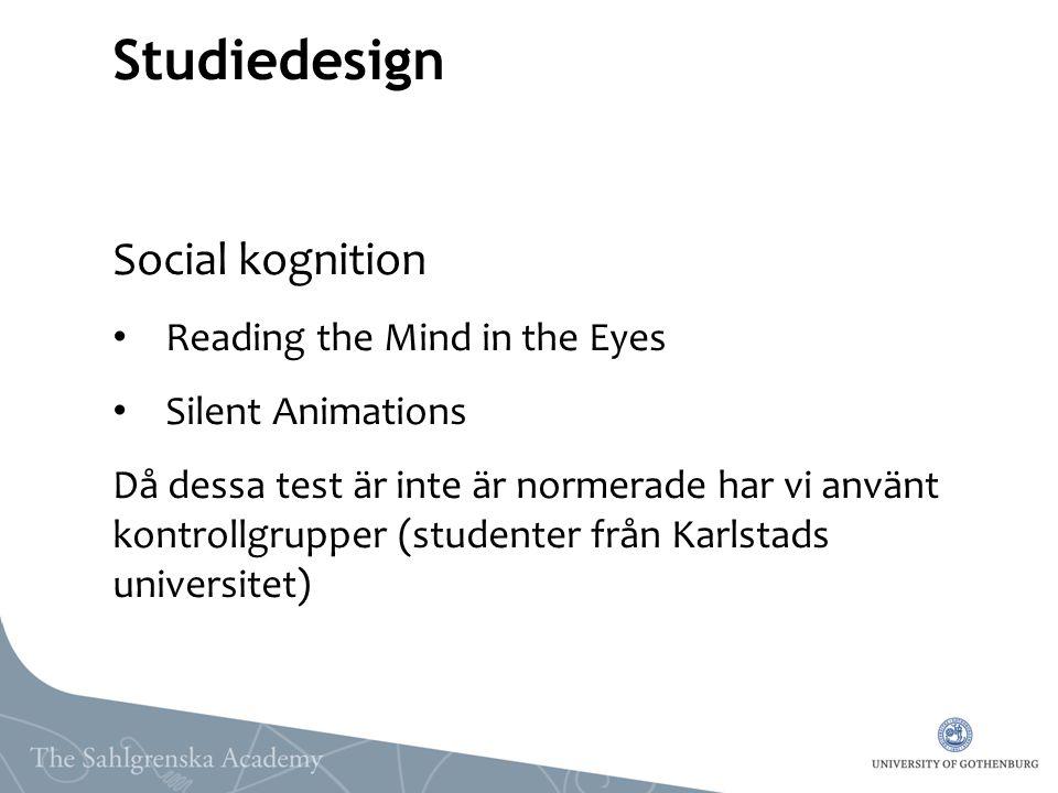 Studiedesign Social kognition Reading the Mind in the Eyes Silent Animations Då dessa test är inte är normerade har vi använt kontrollgrupper (student