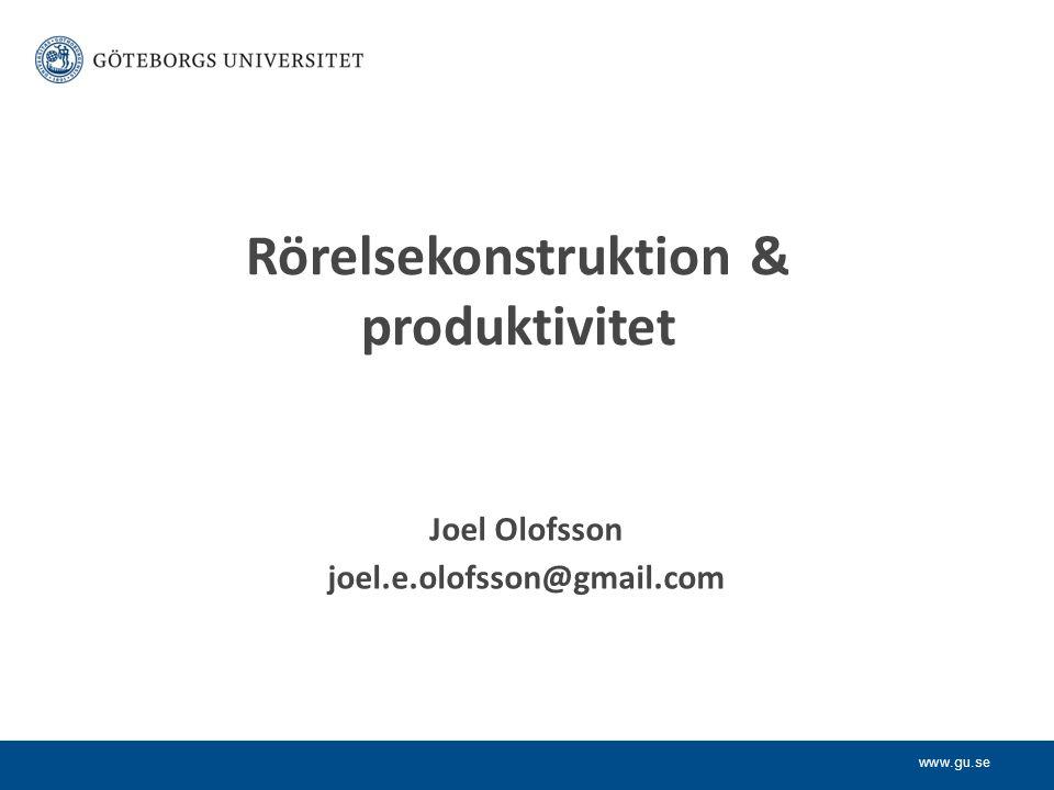 www.gu.se Rörelsekonstruktion & produktivitet Joel Olofsson joel.e.olofsson@gmail.com