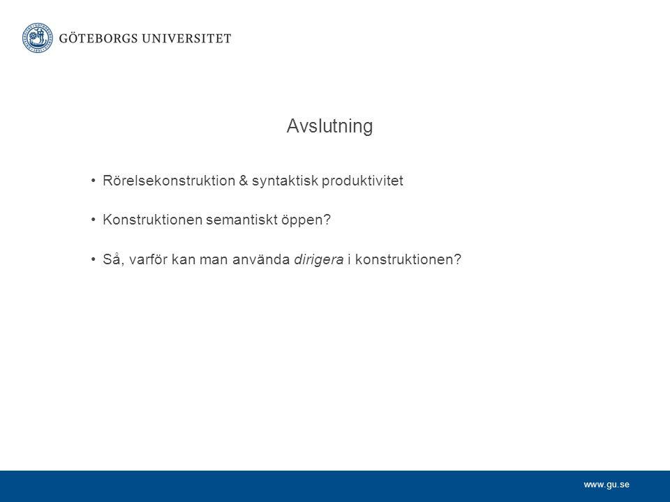 www.gu.se Avslutning Rörelsekonstruktion & syntaktisk produktivitet Konstruktionen semantiskt öppen.