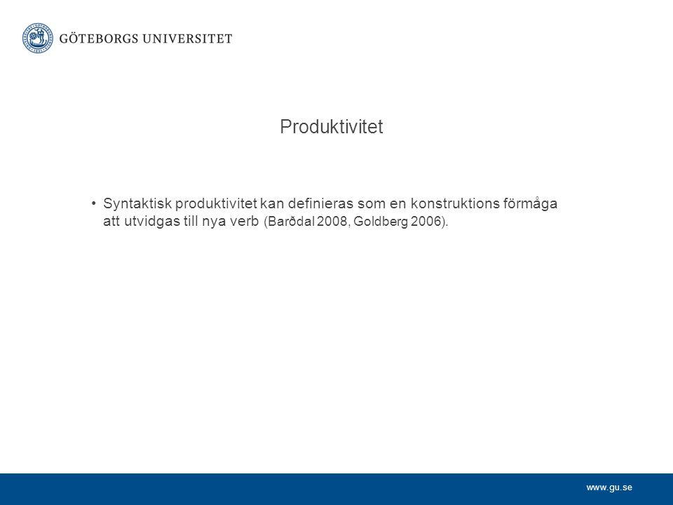 www.gu.se Produktivitet Syntaktisk produktivitet kan definieras som en konstruktions förmåga att utvidgas till nya verb (Barðdal 2008, Goldberg 2006).