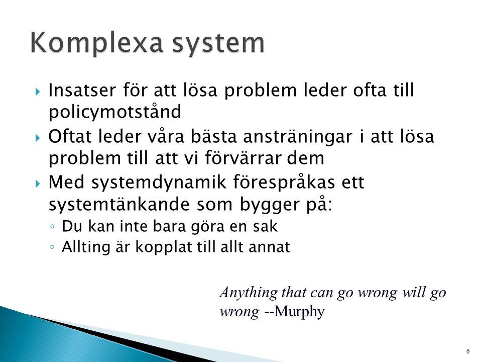 Insatser för att lösa problem leder ofta till policymotstånd  Oftat leder våra bästa ansträningar i att lösa problem till att vi förvärrar dem  Me