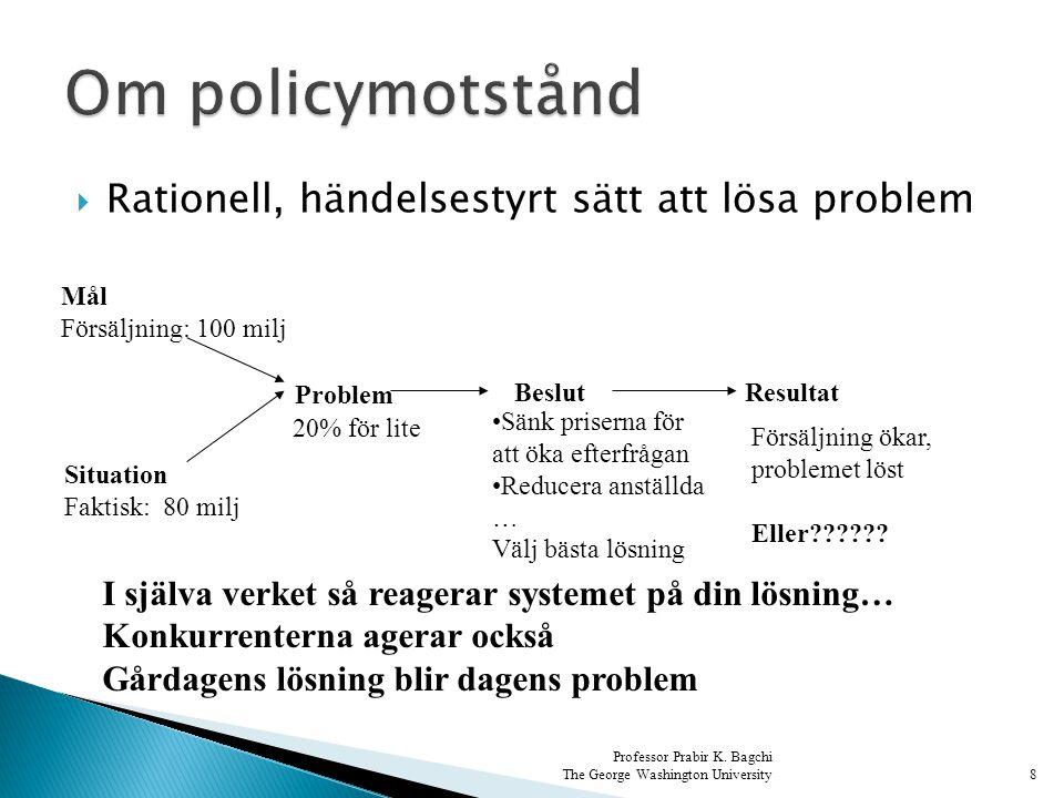  Rationell, händelsestyrt sätt att lösa problem 8 Mål Försäljning: 100 milj Situation Faktisk: 80 milj Problem BeslutResultat 20% för lite Sänk prise