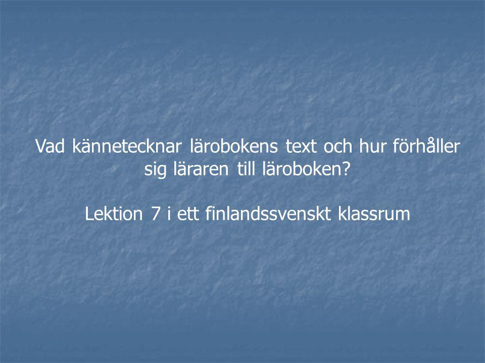 Vad kännetecknar lärobokens text och hur förhåller sig läraren till läroboken? Lektion 7 i ett finlandssvenskt klassrum