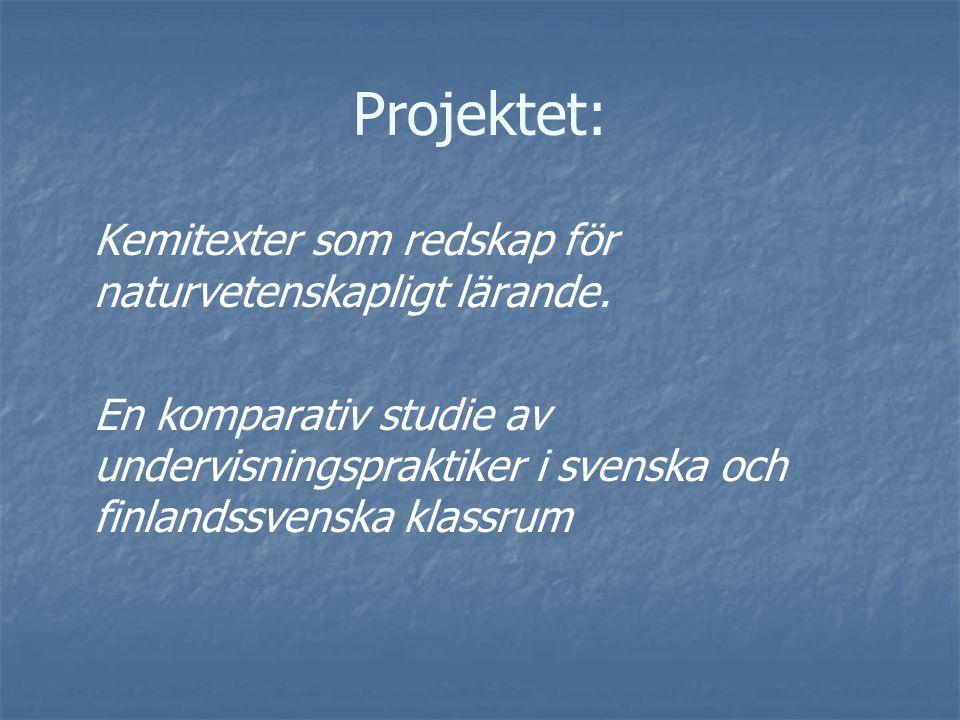 Projektet: Kemitexter som redskap för naturvetenskapligt lärande. En komparativ studie av undervisningspraktiker i svenska och finlandssvenska klassru