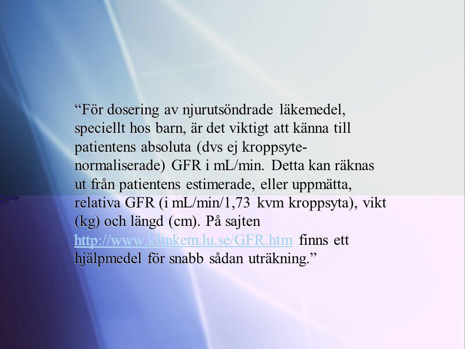 """""""För dosering av njurutsöndrade läkemedel, speciellt hos barn, är det viktigt att känna till patientens absoluta (dvs ej kroppsyte- normaliserade) GFR"""