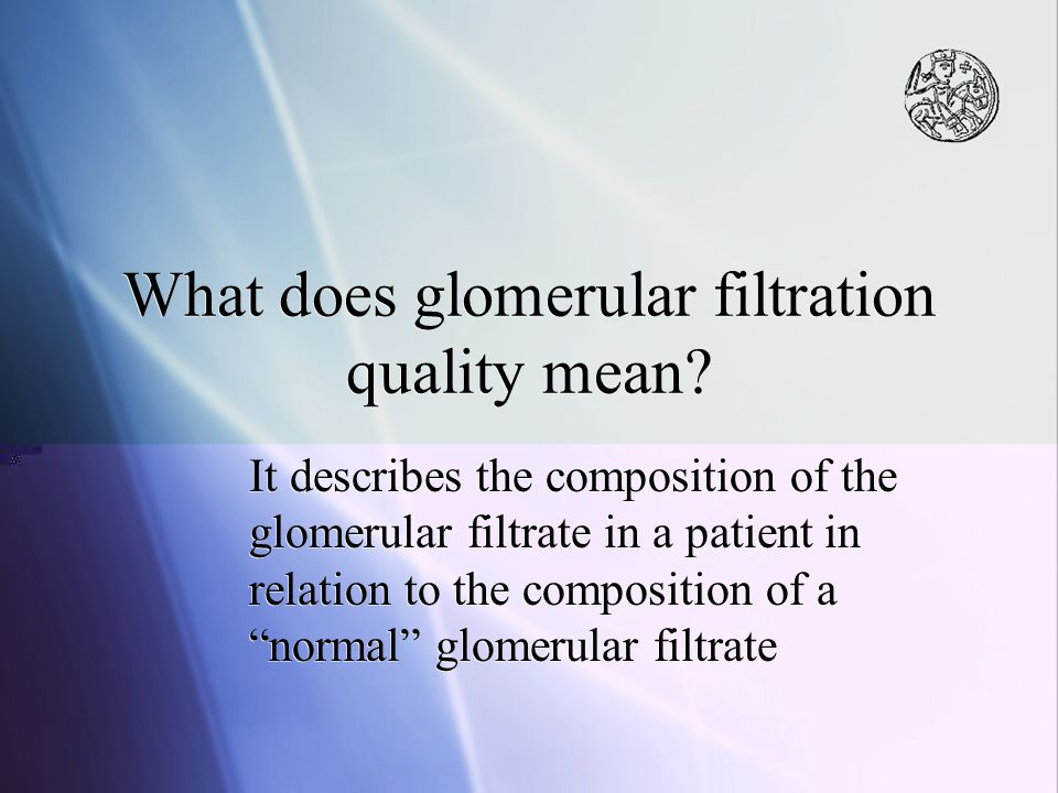 What does glomerular filtration quality mean? It describes the composition of the glomerular filtrate in a patient in relation to the composition of a