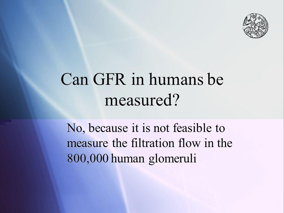 Gold standard methods to estimate GFR Plasma clearance of inulin, iohexol, 51 Cr-EDTA, 125 I-iothalamate, 99m Tc- diethylenetriaminepentaacetic acid