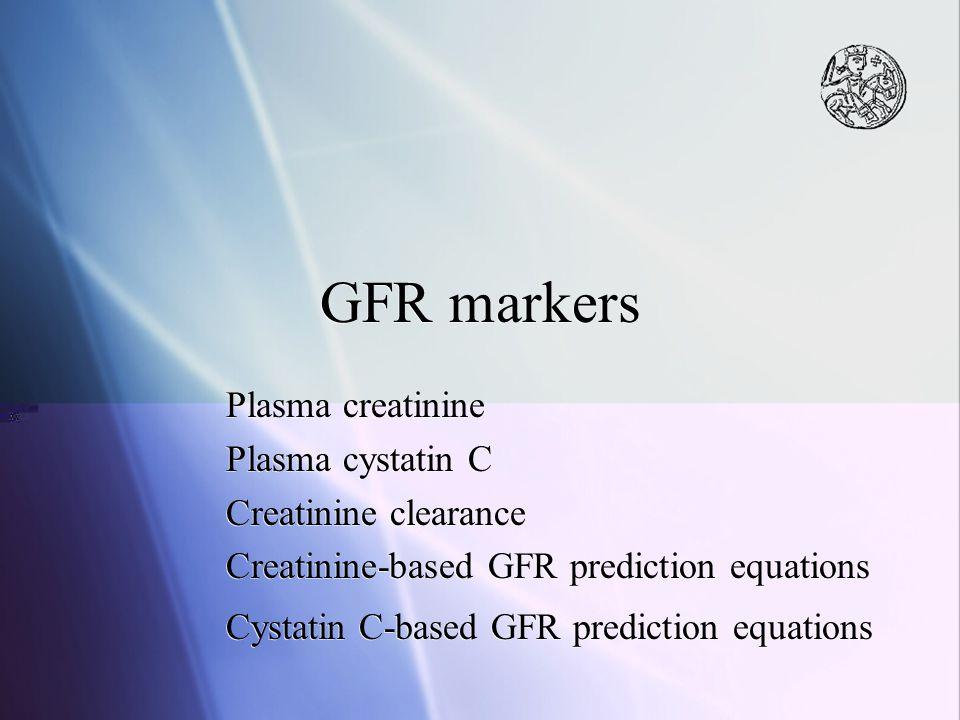 GFR markers Plasma creatinine Plasma cystatin C Creatinine clearance Creatinine-based GFR prediction equations Cystatin C-based GFR prediction equatio