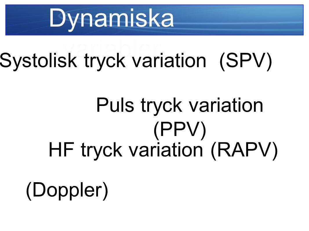 Dynamiska variabler (Doppler) Systolisk tryck variation (SPV) Puls tryck variation (PPV) HF tryck variation (RAPV)
