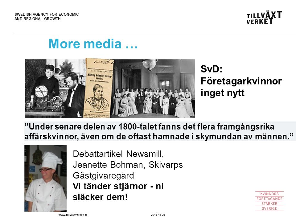 SWEDISH AGENCY FOR ECONOMIC AND REGIONAL GROWTH 2014-11-24www.tillvaxtverket.se More media … Debattartikel Newsmill, Jeanette Bohman, Skivarps Gästgivaregård Vi tänder stjärnor - ni släcker dem.