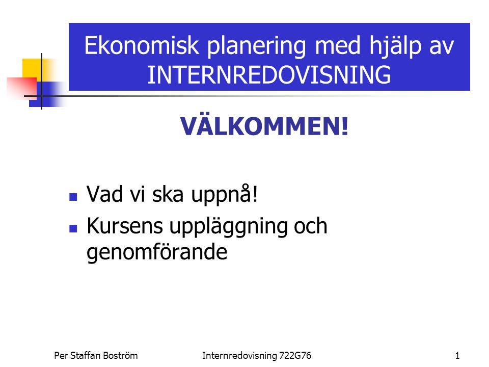 Per Staffan BoströmInternredovisning 722G761 Ekonomisk planering med hjälp av INTERNREDOVISNING VÄLKOMMEN! Vad vi ska uppnå! Kursens uppläggning och g