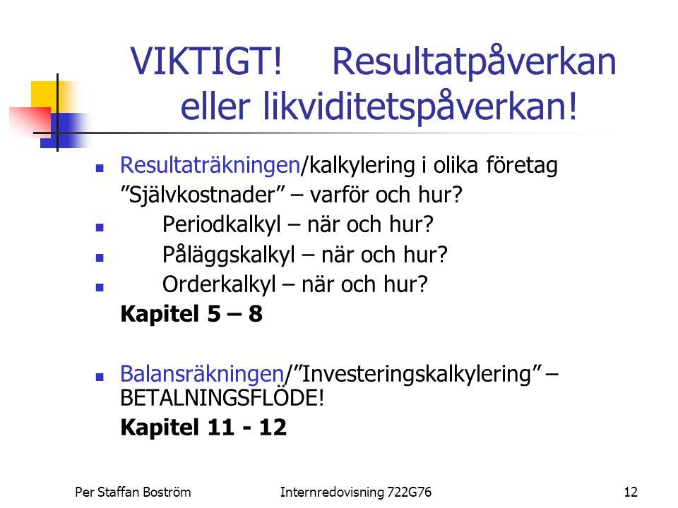 """Per Staffan BoströmInternredovisning 722G7612 VIKTIGT! Resultatpåverkan eller likviditetspåverkan! Resultaträkningen/kalkylering i olika företag """"Själ"""