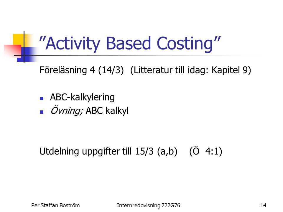"""Per Staffan BoströmInternredovisning 722G7614 """"Activity Based Costing"""" Föreläsning 4 (14/3) (Litteratur till idag: Kapitel 9) ABC-kalkylering Övning;"""