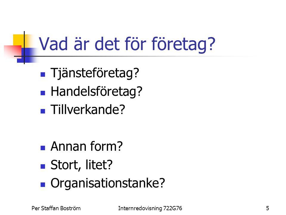 Per Staffan BoströmInternredovisning 722G765 Vad är det för företag? Tjänsteföretag? Handelsföretag? Tillverkande? Annan form? Stort, litet? Organisat
