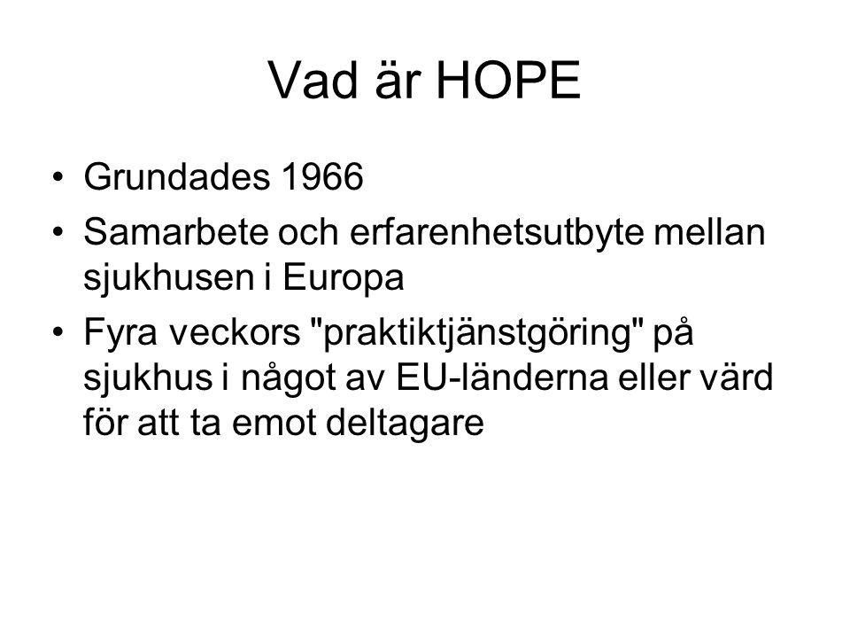 Vad är HOPE Grundades 1966 Samarbete och erfarenhetsutbyte mellan sjukhusen i Europa Fyra veckors praktiktjänstgöring på sjukhus i något av EU-länderna eller värd för att ta emot deltagare