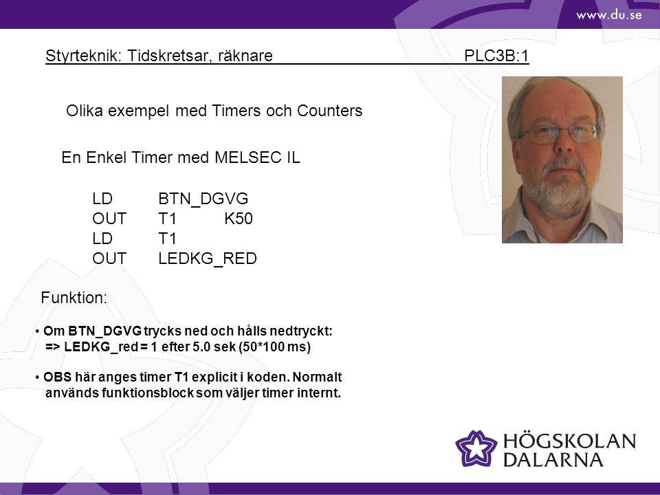Styrteknik: Tidskretsar, räknare PLC3B:1 Olika exempel med Timers och Counters En Enkel Timer med MELSEC IL Om BTN_DGVG trycks ned och hålls nedtryckt
