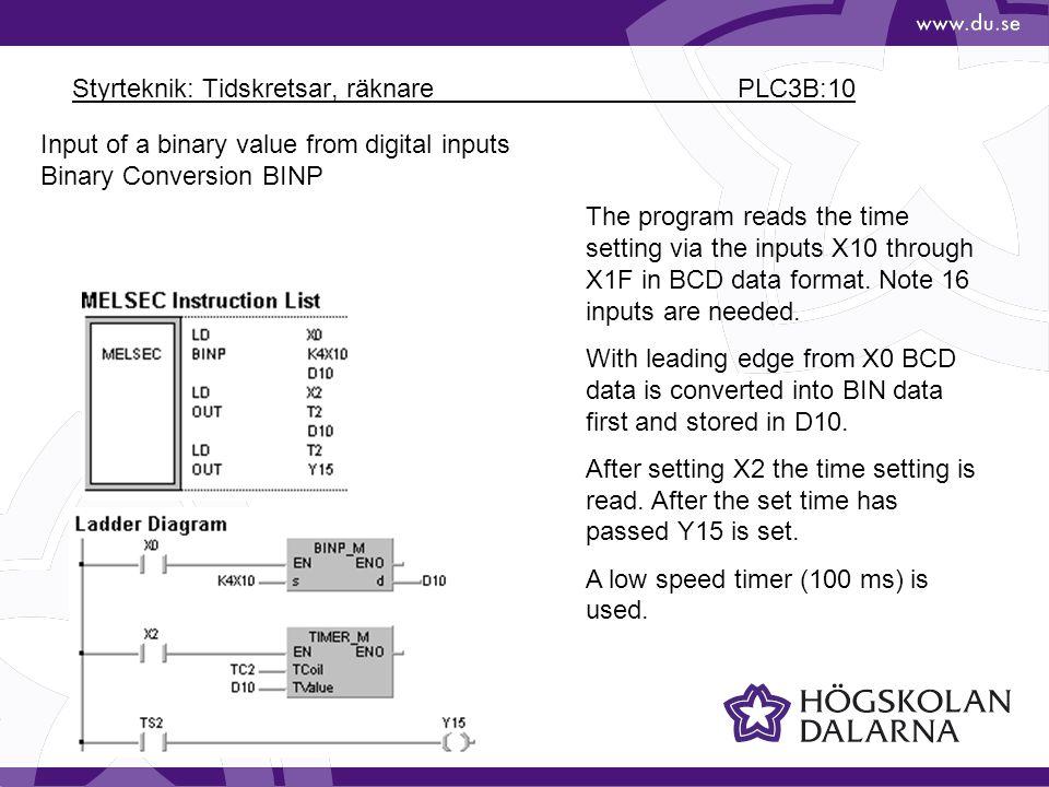 Styrteknik: Tidskretsar, räknare PLC3B:10 Input of a binary value from digital inputs Binary Conversion BINP The program reads the time setting via th