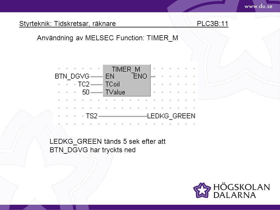 Styrteknik: Tidskretsar, räknare PLC3B:11 LEDKG_GREEN tänds 5 sek efter att BTN_DGVG har tryckts ned Användning av MELSEC Function: TIMER_M